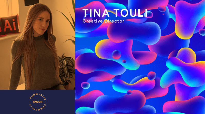 vagon Community: Tina Touli / Creative Director